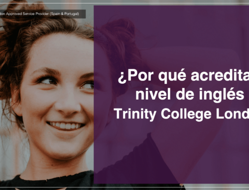 ¿PORQUE ACREDITAR TU NIVEL DE INGLES CON TRINITY COLLEGE LONDON?